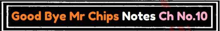 Download FSc Part 2 English Good Bye Mr Chips Notes Ch No 10 Notes