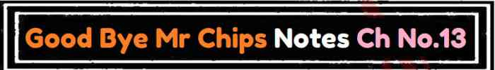 Download FSc Part 2 English Good Bye Mr Chips Notes Ch No 13 Notes