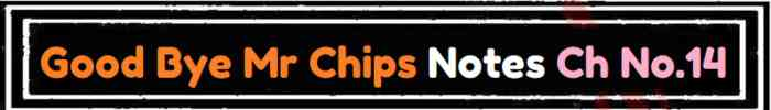 Download FSc Part 2 English Good Bye Mr Chips Notes Ch No 14 Notes