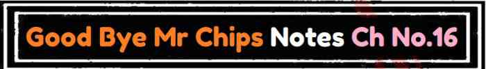Download FSc Part 2 English Good Bye Mr Chips Notes Ch No 16 Notes
