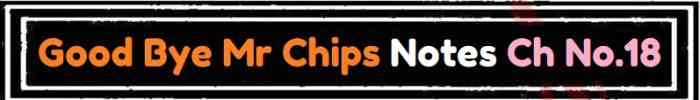 Download FSc Part 2 English Good Bye Mr Chips Notes Ch No 18 Notes