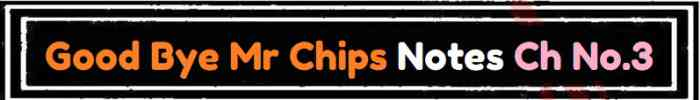 Download FSc Part 2 English Good Bye Mr Chips Notes Ch No 3 Notes