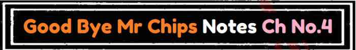 Download FSc Part 2 English Good Bye Mr Chips Notes Ch No 4 Notes