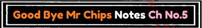 Download FSc Part 2 English Good Bye Mr Chips Notes Ch No 5 Notes