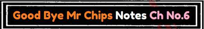Download FSc Part 2 English Good Bye Mr Chips Notes Ch No 6 Notes