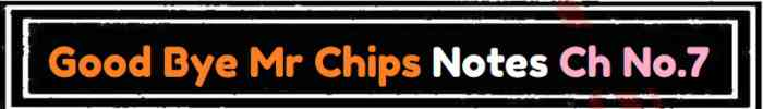 Download FSc Part 2 English Good Bye Mr Chips Notes Ch No 7 Notes