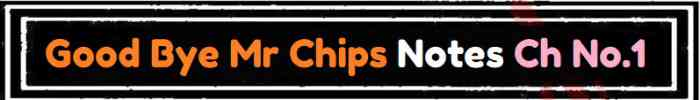 Download FSc Part 2 English Good Bye Mr Chips Notes Ch No.1 Notes